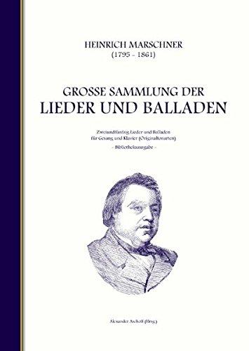 Heinrich Marschner - Große Sammlung der Lieder und Balladen (Bibliotheksausgabe): Zweiundfünfzig Lieder und Balladen für Gesang und Klavier (Originaltonarten) -