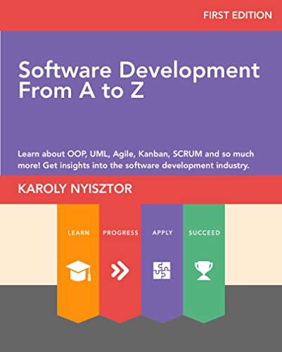 Software Development from A to Z: Learn about OOP, UML, Agile, Kanban, SCRUM and so much more! Get insights into the software development industry. (Professional Skills Book 2) (English Edition)