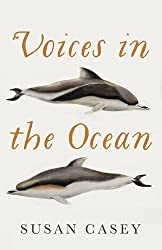 Voices in the Ocean: A Journey into the Wild and Haunting World of Dolphins by Susan Casey (2015-09-03)