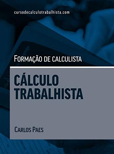 FORMAÇÃO DE CALCULISTA: CÁLCULO TRABALHISTA (Portuguese Edition) por Carlos Paes