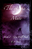 The Alpha's Mate: (Book 2, Grey Wolf Pack Romance Novellas) (English Edition)