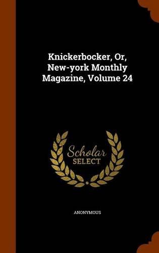 Knickerbocker, Or, New-york Monthly Magazine, Volume 24