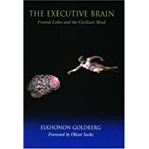 The Executive Brain: The Frontal Lobes and the Civilized Mind by Elkhonon Goldberg (2001-06-01)