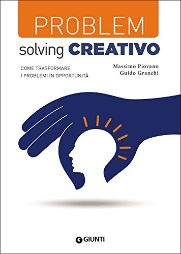 Problem solving creativo. Cone trasformare i problemi in opportunità (Skills at work)