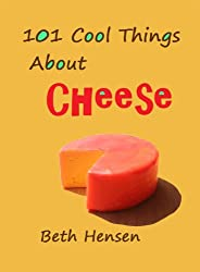 101 Cool Things about Cheese (English Edition)