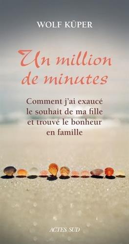 Un million de minutes : comment j'ai exaucé le souhait de ma fille et trouvé le bonheur en famille