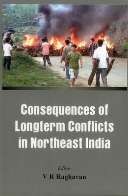 [(Consequences of Longterm Conflicts in Northeast India)] [ Edited by V. R. Raghavan ] [May, 2013]