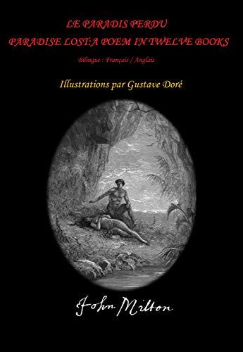 Le Paradis perdu / Paradise Lost (A Poem in Twelve Books - Illustrated) (Bilingue : Français / Anglais) (French Edition)