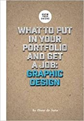 What to Put in Your Portfolio and Get a Job: Graphic Design (Know Your Onions) by Drew de Soto (2014-02-28)