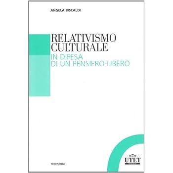 Relativismo Culturale. In Difesa Di Un Pensiero Libero