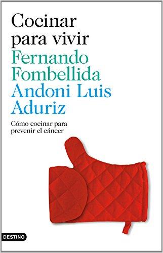 Cocinar para vivir : cómo cocinar para prevenir el cáncer por Fernando Fombellida, Andoni Luis Adúriz