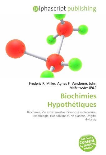 Biochimies Hypothétiques: Biochimie, Vie extraterrestre, Composé moléculaire, Exobiologie, Habitabilité d'une planète, Origine de la vie
