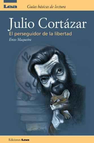 Julio Cortazar, el perseguidor de la libertad por Enzo Maqueira