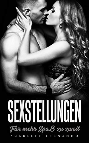 SEXSTELLUNGEN für mehr Spaß zu zweit, inkl. Orte an denen man Sex gehabt haben muss, erotisches Tagebuch: Sexratgeber und Kamasutra Stellungen für ein erfülltes Liebesleben, unzensiert