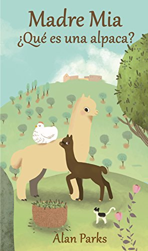 Madre mía, ¿Qué es una alpaca? por Alan Parks