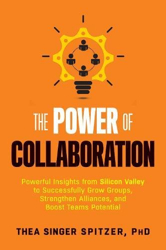 the-power-of-collaboration-powerful-insights-from-silicon-valley-to-successfully-grow-groups-strengt