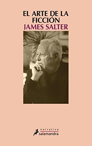 EL ARTE DE LA FICCIÓN (Narrativa) por James Salter