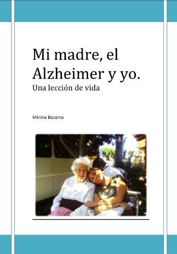Mi madre,el Alzheimer y yo. Una lección de vida. por Marina Becerra