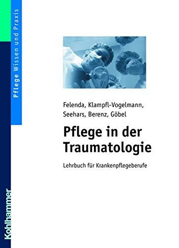 Pflege in der Traumatologie. Lehrbuch für Krankenpflegeberufe.