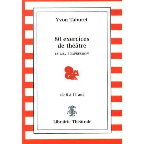 80 exercices de théâtre pour enfants de 6 à 11 ans : Le jeu, l'expression