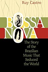Bossa Nova: The Story of the Brazilian Music That Seduced the World by Ruy Castro (2000-10-01)