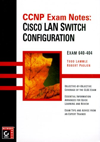 CCNP Exam Notes - Cisco LAN Switching Configuration (Paper Only) (Cisco certification series)