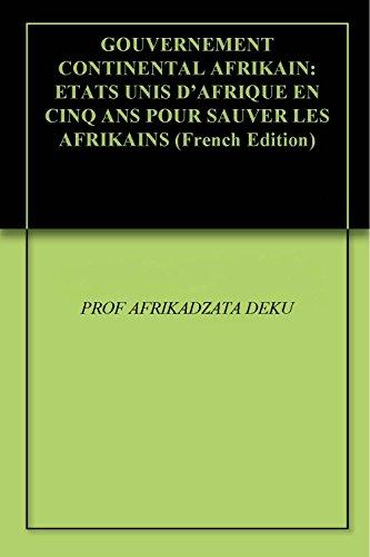 GOUVERNEMENT CONTINENTAL AFRIKAIN: ETATS UNIS D'AFRIQUE EN CINQ ANS POUR SAUVER LES AFRIKAINS