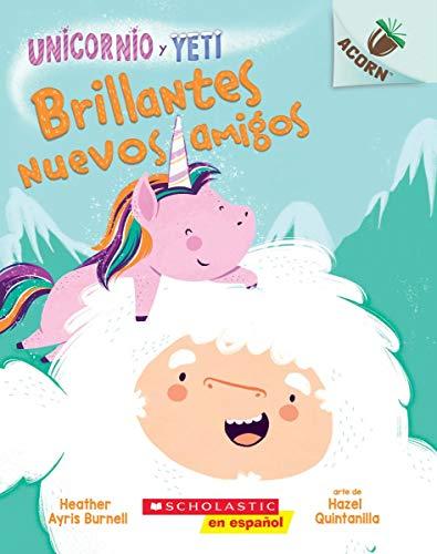 Unicornio Y Yeti #1: Brillantes Nuevos Amigos (Sparkly New Friends): Un Libro de la Serie Acorn (Unicorn and Yeti)