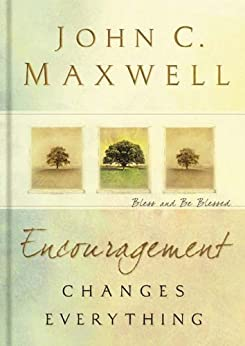 Encouragement Changes Everything: Bless and Be Blessed by [Maxwell, John C.]