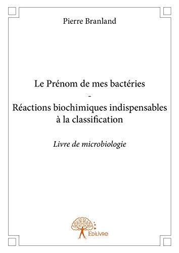 Le Prénom de mes bactéries - Réactions biochimiques indispensables à la classification: Livre de microbiologie