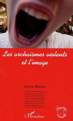 Les archaïsmes violents et l'image par Steven Bernas