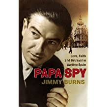 Papa Spy: Love, Faith and Betrayal in Wartime Spain by Jimmy Burns (2009-09-07)