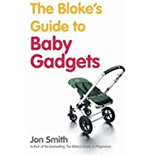 The Bloke's Guide To Baby Gadgets: 1 by Jon Smith (2006-12-28)
