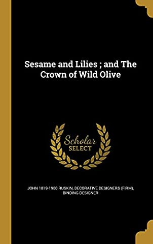 Sesame and Lilies; And the Crown of Wild Olive