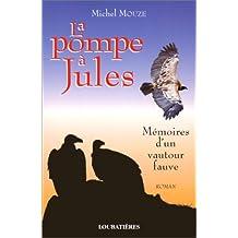 La Pompe à Jules: Mémoires d'un vautour fauve