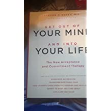 Get Out of Your Mind and Into Your Life: The New Acceptance and Commitment Therapy by Steven C. Hayes (2005) Hardcover