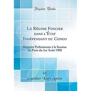 Le Régime Foncier Dans l'État Indépendant Du Congo: Rapport Préliminaire À La Session de Paris Du 1er Août 1900 (Classic Reprint)