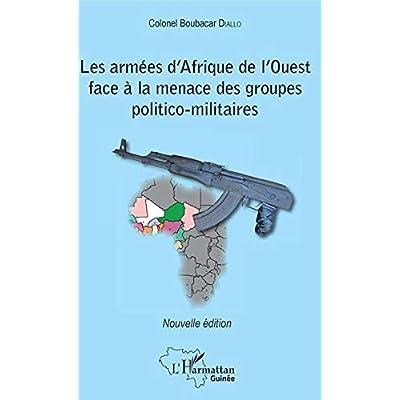 Les armées d'Afrique de l'Ouest face à la menace des groupes politico-militaires: Nouvelle édition