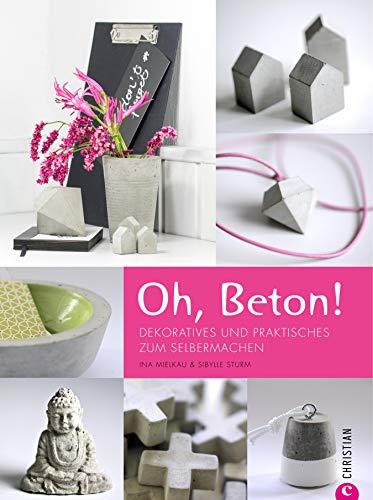 Oh Beton Deko Aus Beton Ganz Einfach Selbstgemacht Dekoratives Und Praktisches Zum Selbermachen Wohnideen Und Gestaltungstipps Inklusive Raus Aus