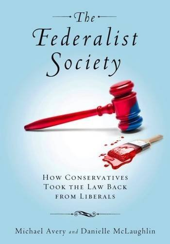 The Federalist Society: How Conservatives Took the Law Back from Liberals by Michael Avery (2013-04-16)