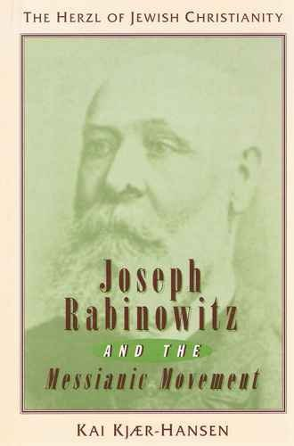 Joseph Rabinowitz and the Messianic Movement: The Herzl of Jewish Christianity by Kai Kjaer-Hansen (1994-12-02)