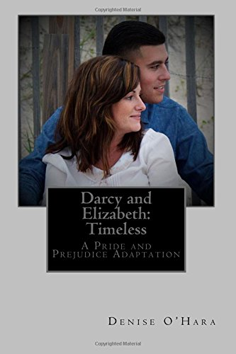Darcy and Elizabeth: Timeless: A Pride and Prejudice Adaptation: Volume 1 (Darcy and Elizabeth: Timeless Adventures)