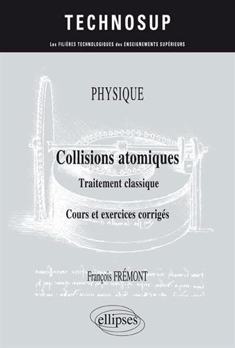PHYSIQUE - Collisions atomiques - Traitement classique - Cours et exercices corrigs (niveau B)