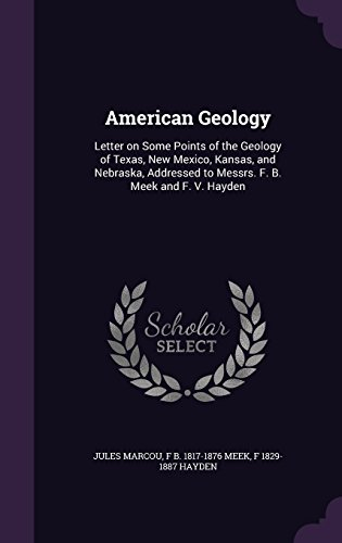 American Geology: Letter on Some Points of the Geology of Texas, New Mexico, Kansas, and Nebraska, Addressed to Messrs. F. B. Meek and F. V. Hayden (New London, Texas)