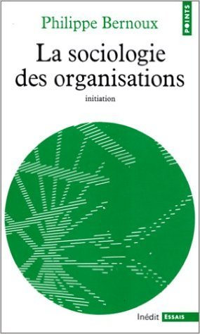 La Sociologie des organisations de Philippe Bernoux ( 2 février 1990 )