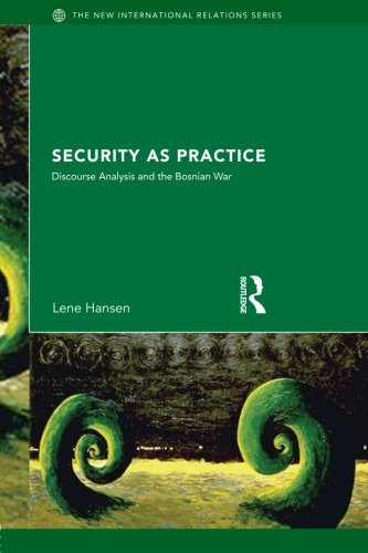 Security as Practice: Discourse Analysis and the Bosnian War (New International Relations) by Lene Hansen (2006-04-06)