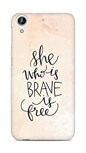 AMEZ she who is brave is free Back Cover For HTC Desire 626 LTE