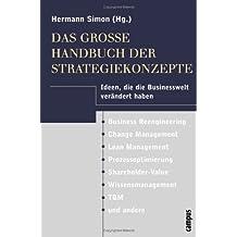 Das große Handbuch der Strategiekonzepte: Ideen, die die Businesswelt verändert haben