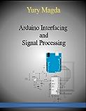 Arduino Interfacing and Signal Processing (English Edition)