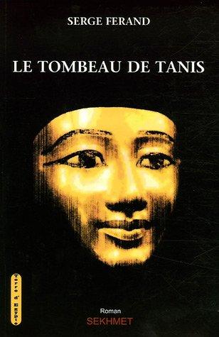 Le tombeau de Tanis par Serge Férand